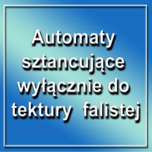 Automaty sztancujące wyłącznie do tektury falistej